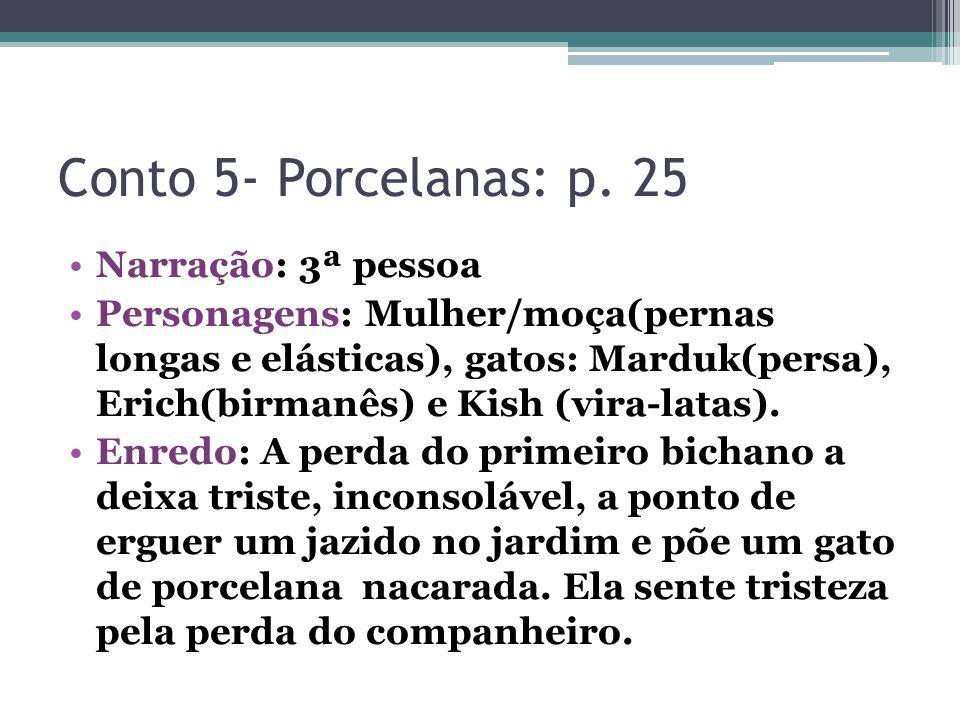 Conto 5- Porcelanas: p. 25 Narração: 3ª pessoa Personagens: Mulher/moça(pernas longas e elásticas), gatos: Marduk(persa), Erich(birmanês) e Kish (vira