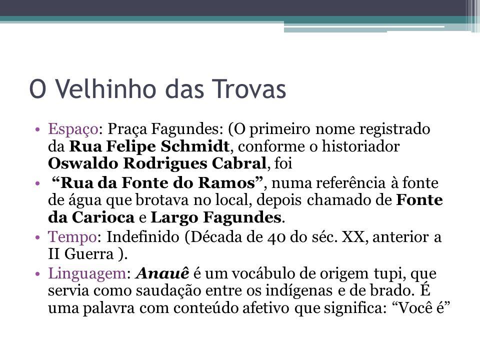 O Velhinho das Trovas Espaço: Praça Fagundes: (O primeiro nome registrado da Rua Felipe Schmidt, conforme o historiador Oswaldo Rodrigues Cabral, foi