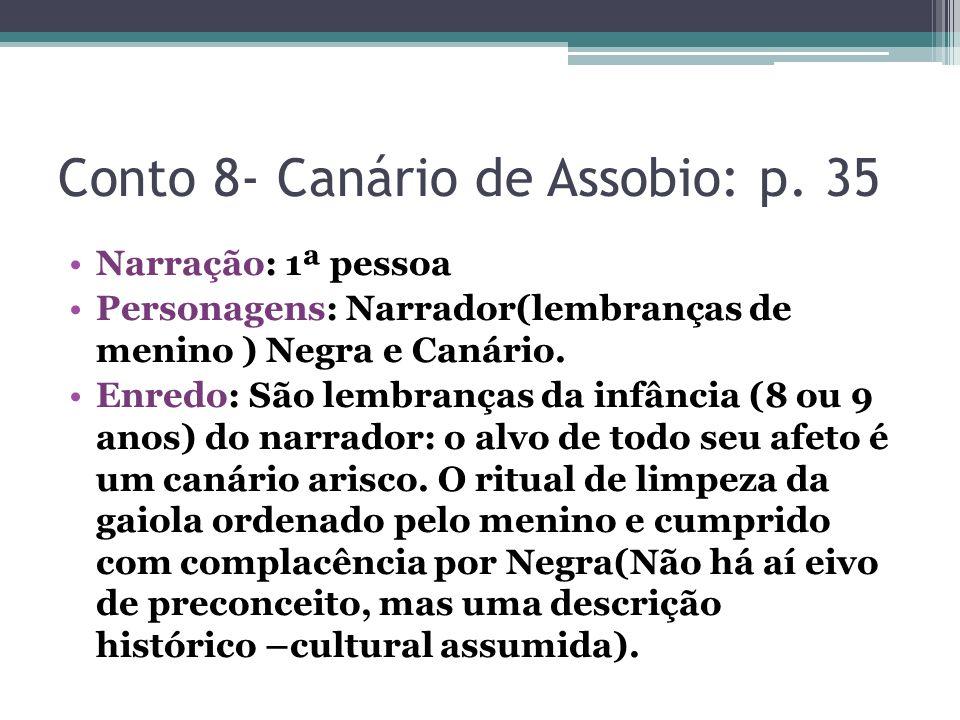 Conto 8- Canário de Assobio: p. 35 Narração: 1ª pessoa Personagens: Narrador(lembranças de menino ) Negra e Canário. Enredo: São lembranças da infânci