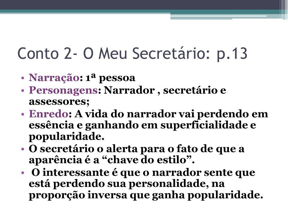 Conto 2- O Meu Secretário: p.13 Narração: 1ª pessoa Personagens: Narrador, secretário e assessores; Enredo: A vida do narrador vai perdendo em essênci