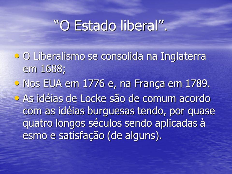 O Estado liberal. O Estado liberal. O Liberalismo se consolida na Inglaterra em 1688; O Liberalismo se consolida na Inglaterra em 1688; Nos EUA em 177