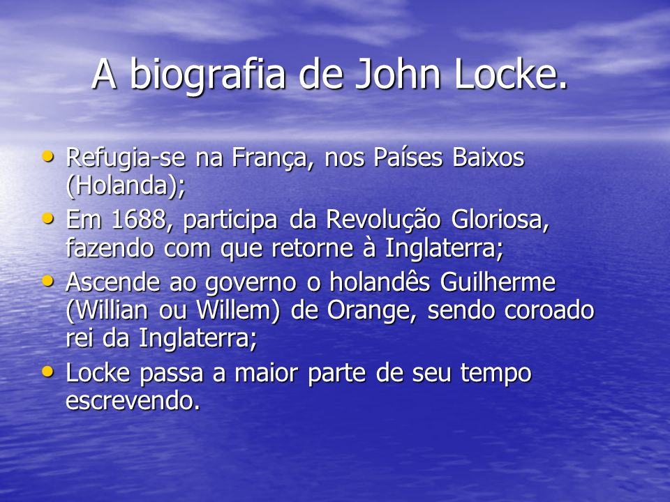 A biografia de John Locke. A biografia de John Locke. Refugia-se na França, nos Países Baixos (Holanda); Refugia-se na França, nos Países Baixos (Hola
