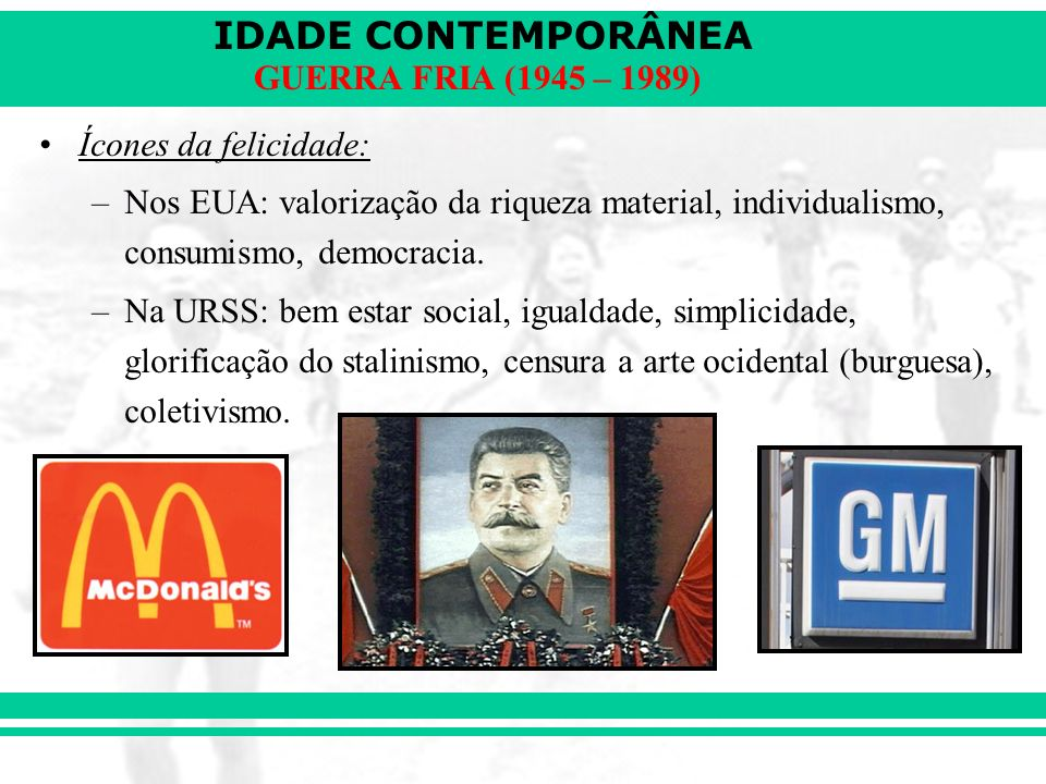 IDADE CONTEMPORÂNEA GUERRA FRIA (1945 – 1989) Características gerais da Guerra Fria: –Disputa tecnológica.
