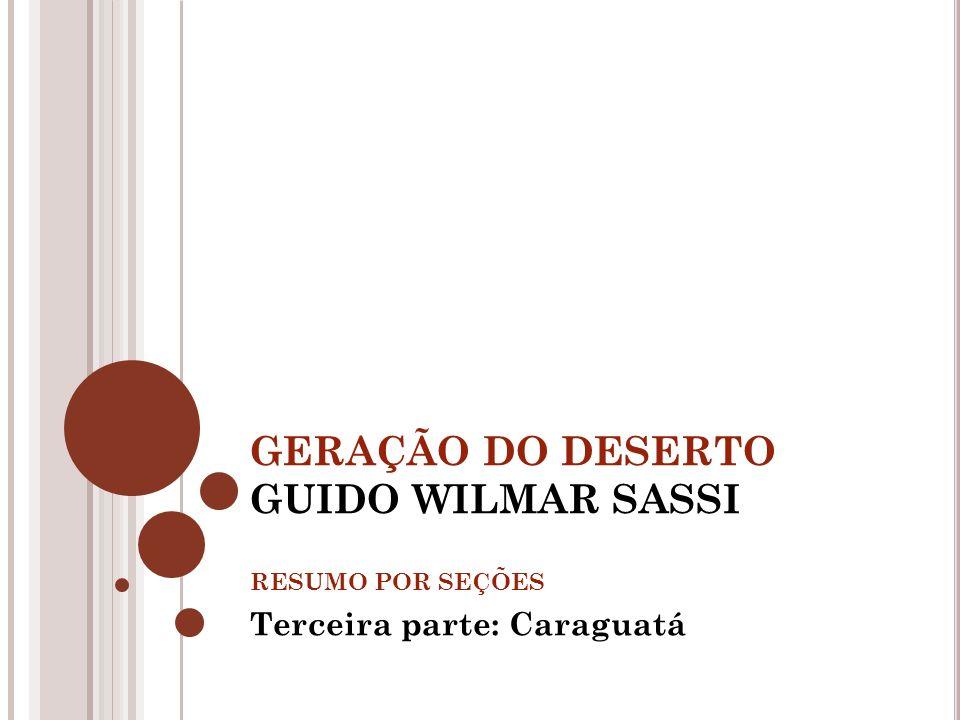 GERAÇÃO DO DESERTO GUIDO WILMAR SASSI RESUMO POR SEÇÕES Terceira parte: Caraguatá