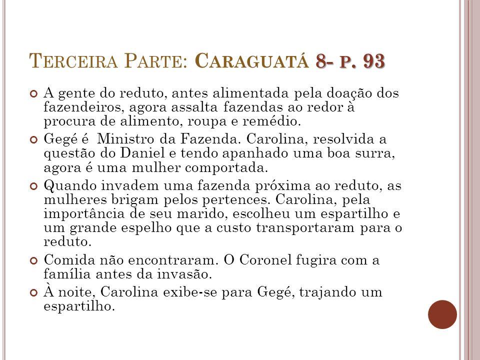 8- P. 93 T ERCEIRA P ARTE : C ARAGUATÁ 8- P. 93 A gente do reduto, antes alimentada pela doação dos fazendeiros, agora assalta fazendas ao redor à pro