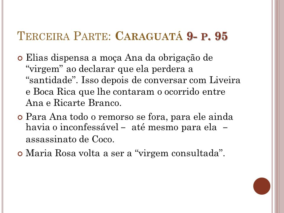 9- P. 95 T ERCEIRA P ARTE : C ARAGUATÁ 9- P. 95 Elias dispensa a moça Ana da obrigação de virgem ao declarar que ela perdera a santidade. Isso depois