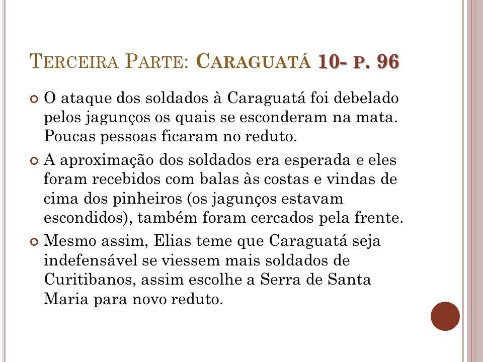 10- P. 96 T ERCEIRA P ARTE : C ARAGUATÁ 10- P. 96 O ataque dos soldados à Caraguatá foi debelado pelos jagunços os quais se esconderam na mata. Poucas