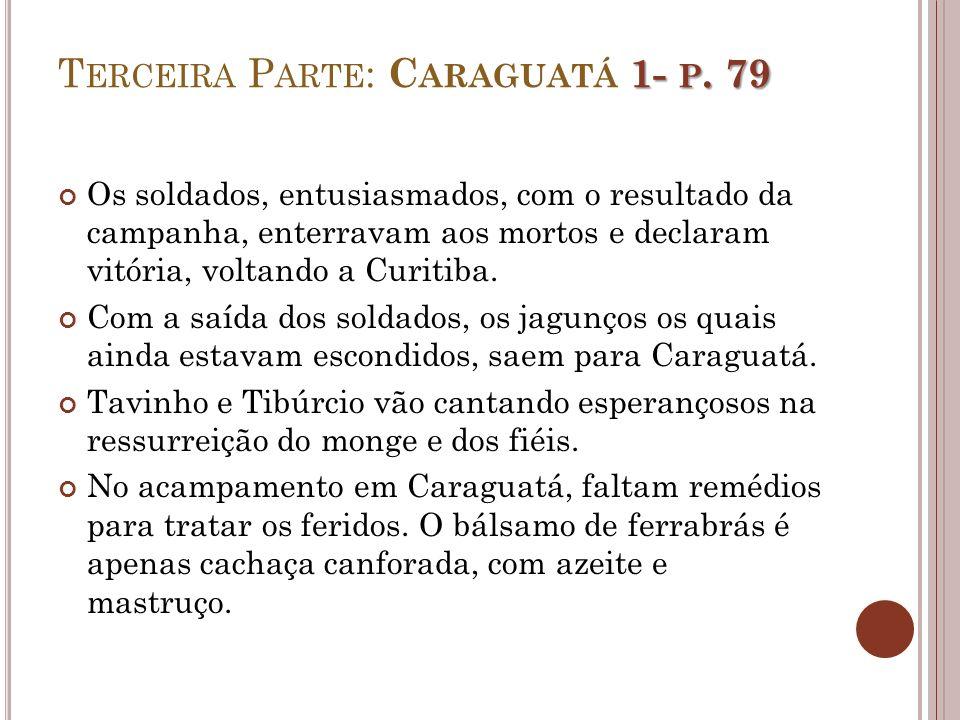 1- P. 79 T ERCEIRA P ARTE : C ARAGUATÁ 1- P. 79 Os soldados, entusiasmados, com o resultado da campanha, enterravam aos mortos e declaram vitória, vol