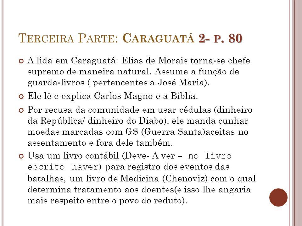 2- P. 80 T ERCEIRA P ARTE : C ARAGUATÁ 2- P. 80 A lida em Caraguatá: Elias de Morais torna-se chefe supremo de maneira natural. Assume a função de gua