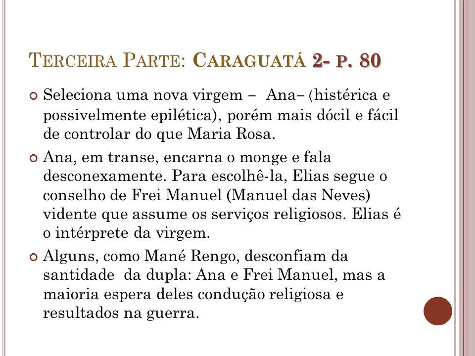 2- P. 80 T ERCEIRA P ARTE : C ARAGUATÁ 2- P. 80 Seleciona uma nova virgem Ana ( histérica e possivelmente epilética), porém mais dócil e fácil de cont