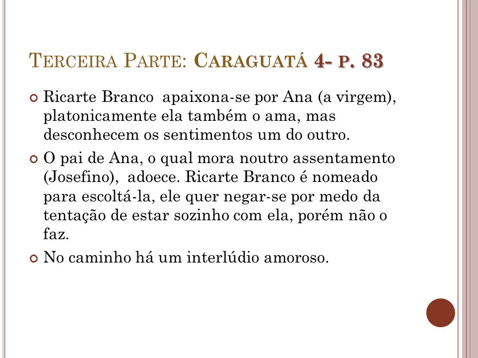 4- P. 83 T ERCEIRA P ARTE : C ARAGUATÁ 4- P. 83 Ricarte Branco apaixona-se por Ana (a virgem), platonicamente ela também o ama, mas desconhecem os sen