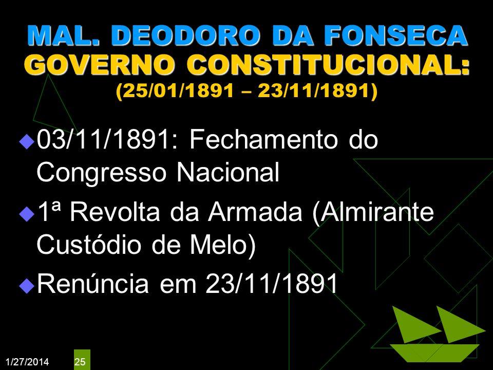 1/27/2014 25 MAL. DEODORO DA FONSECA GOVERNO CONSTITUCIONAL: MAL. DEODORO DA FONSECA GOVERNO CONSTITUCIONAL: (25/01/1891 – 23/11/1891) 03/11/1891: Fec