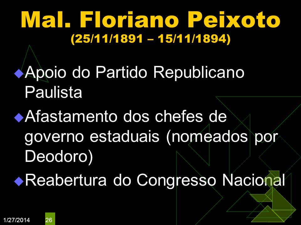 1/27/2014 26 Mal. Floriano Peixoto (25/11/1891 – 15/11/1894) Apoio do Partido Republicano Paulista Afastamento dos chefes de governo estaduais (nomead