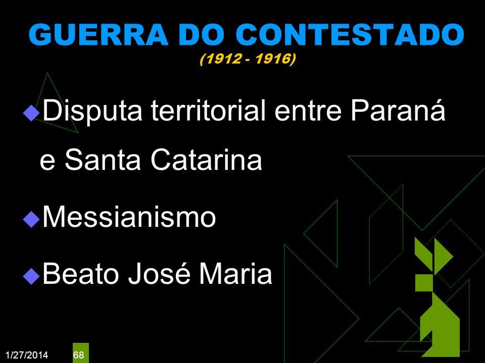 1/27/2014 68 GUERRA DO CONTESTADO (1912 - 1916) Disputa territorial entre Paraná e Santa Catarina Messianismo Beato José Maria