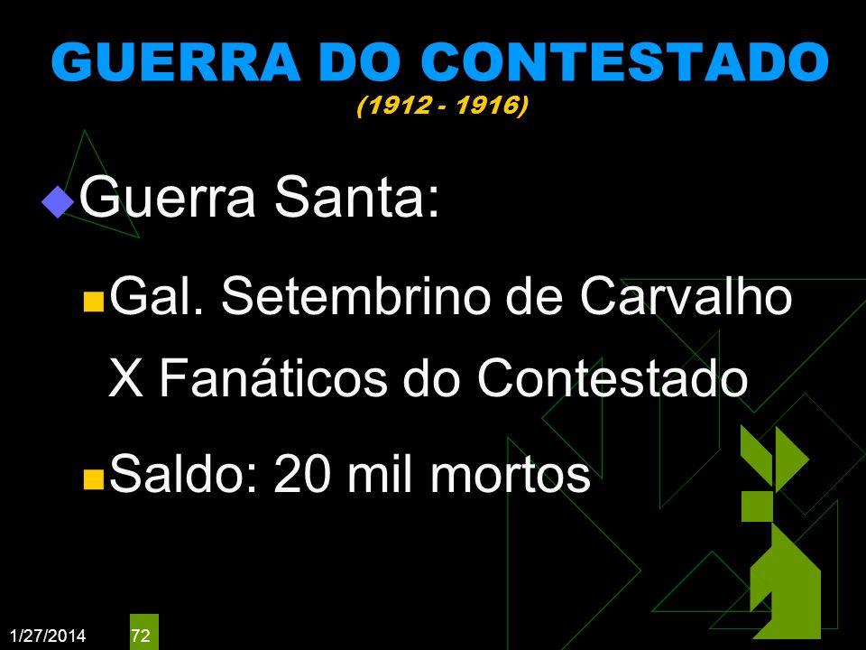 1/27/2014 72 GUERRA DO CONTESTADO (1912 - 1916) Guerra Santa: Gal. Setembrino de Carvalho X Fanáticos do Contestado Saldo: 20 mil mortos