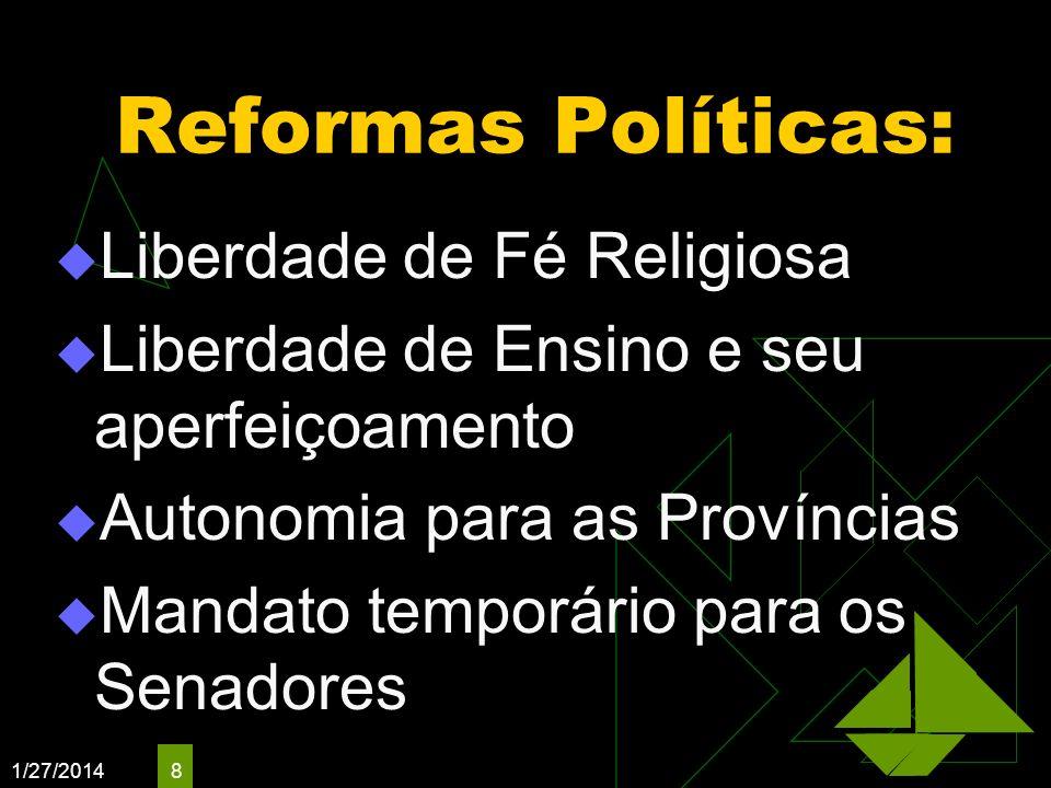 1/27/2014 8 Reformas Políticas: Liberdade de Fé Religiosa Liberdade de Ensino e seu aperfeiçoamento Autonomia para as Províncias Mandato temporário pa