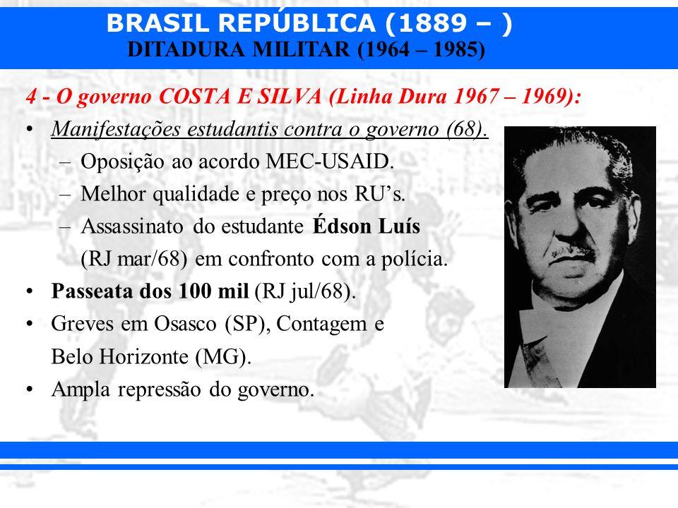 BRASIL REPÚBLICA (1889 – ) DITADURA MILITAR (1964 – 1985) 4 - O governo COSTA E SILVA (Linha Dura 1967 – 1969): Manifestações estudantis contra o gove