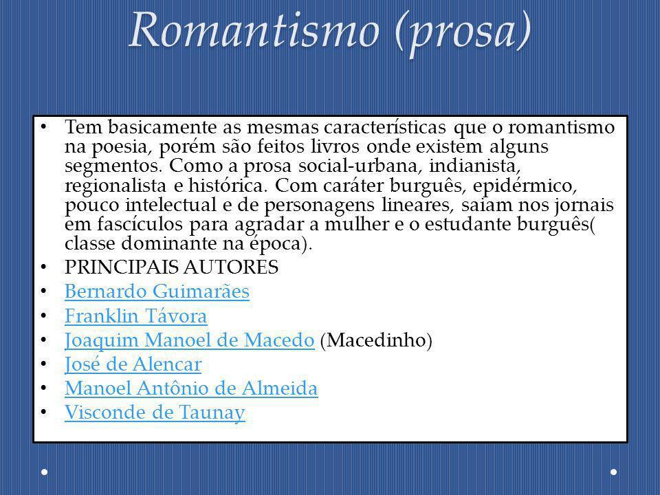 Romantismo (prosa) Tem basicamente as mesmas características que o romantismo na poesia, porém são feitos livros onde existem alguns segmentos. Como a
