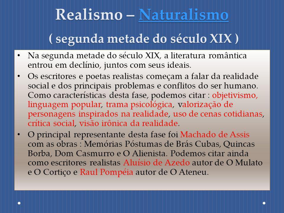 Realismo – Naturalismo ( segunda metade do século XIX ) Naturalismo Na segunda metade do século XIX, a literatura romântica entrou em declínio, juntos