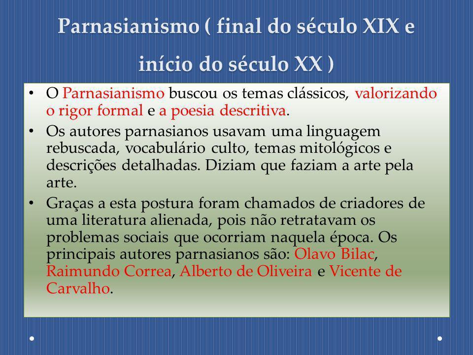 Parnasianismo ( final do século XIX e início do século XX ) O Parnasianismo buscou os temas clássicos, valorizando o rigor formal e a poesia descritiv