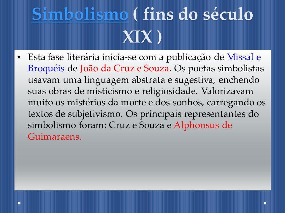 SimbolismoSimbolismo ( fins do século XIX ) Simbolismo Esta fase literária inicia-se com a publicação de Missal e Broquéis de João da Cruz e Souza. Os