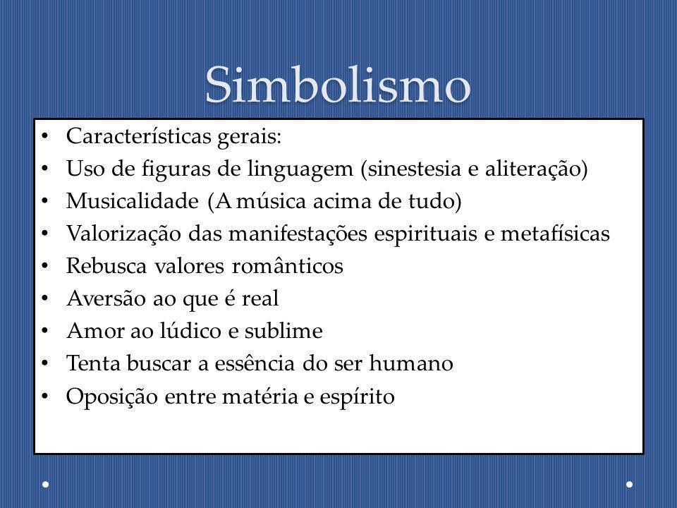 Simbolismo Características gerais: Uso de figuras de linguagem (sinestesia e aliteração) Musicalidade (A música acima de tudo) Valorização das manifes