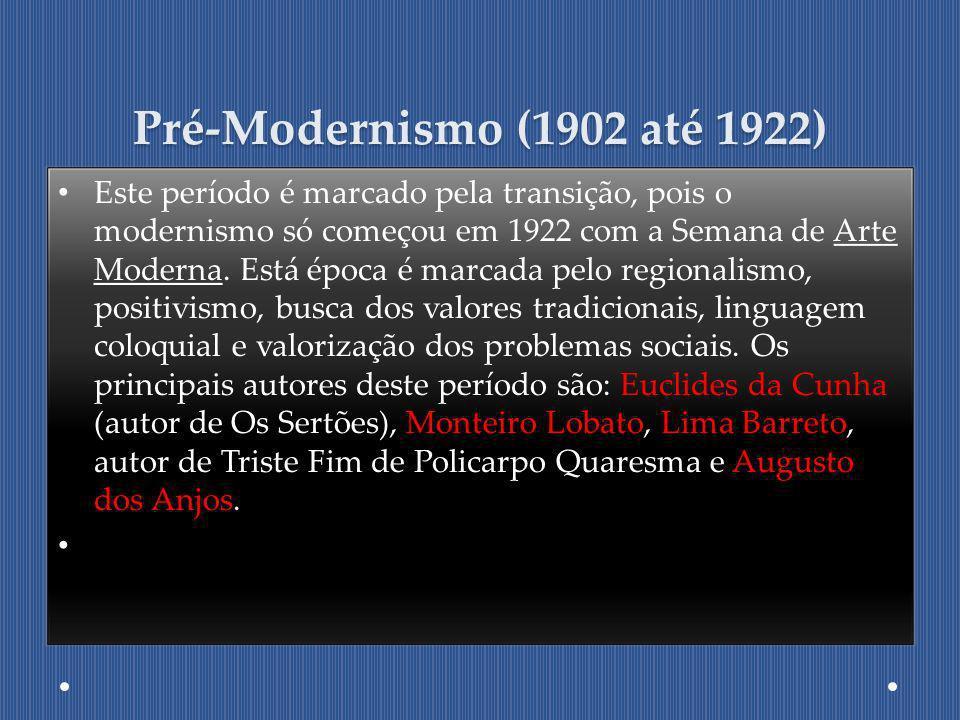 Pré-Modernismo (1902 até 1922) Este período é marcado pela transição, pois o modernismo só começou em 1922 com a Semana de Arte Moderna. Está época é