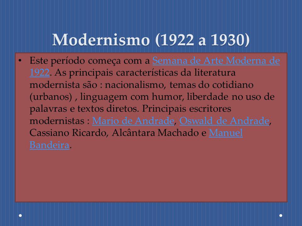 Modernismo (1922 a 1930) Este período começa com a Semana de Arte Moderna de 1922. As principais características da literatura modernista são : nacion