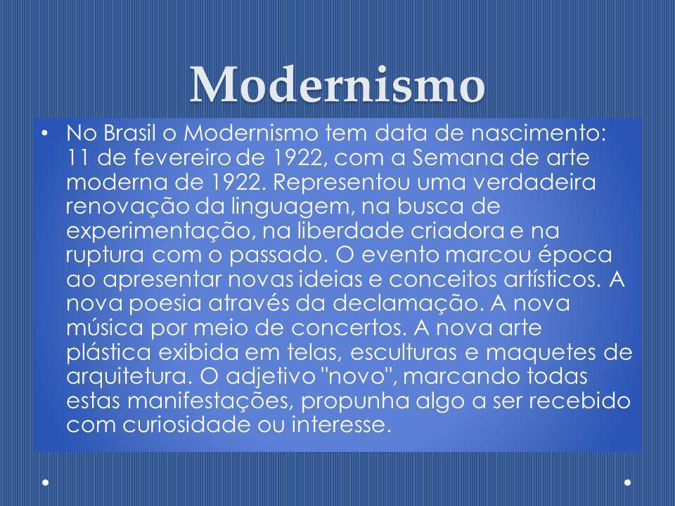 Modernismo No Brasil o Modernismo tem data de nascimento: 11 de fevereiro de 1922, com a Semana de arte moderna de 1922. Representou uma verdadeira re