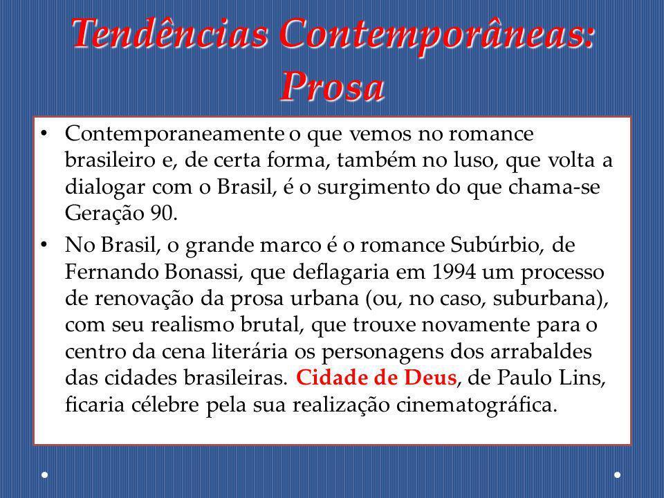 Tendências Contemporâneas: Prosa Contemporaneamente o que vemos no romance brasileiro e, de certa forma, também no luso, que volta a dialogar com o Br