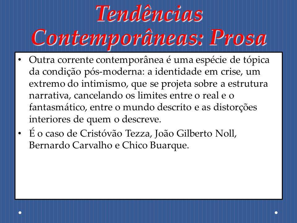 Tendências Contemporâneas: Prosa Outra corrente contemporânea é uma espécie de tópica da condição pós-moderna: a identidade em crise, um extremo do in