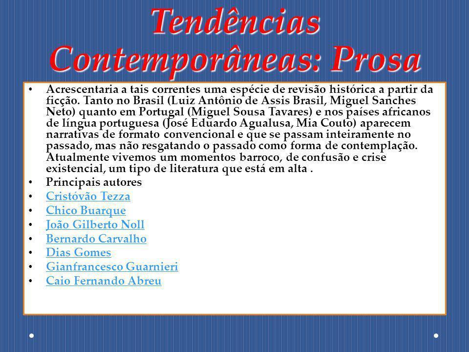 Tendências Contemporâneas: Prosa Acrescentaria a tais correntes uma espécie de revisão histórica a partir da ficção. Tanto no Brasil (Luiz Antônio de