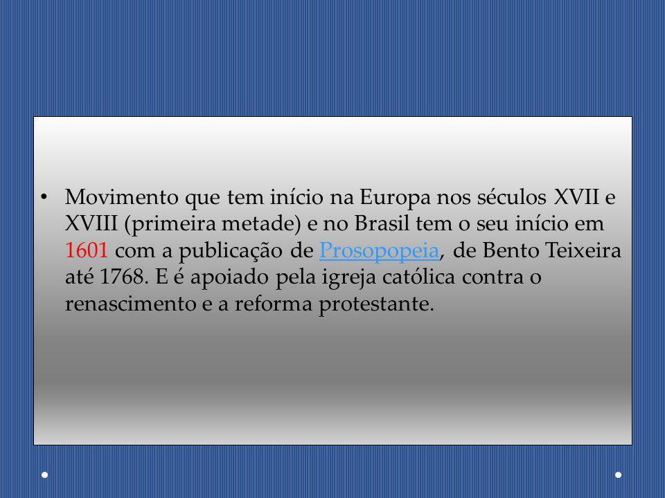 Movimento que tem início na Europa nos séculos XVII e XVIII (primeira metade) e no Brasil tem o seu início em 1601 com a publicação de Prosopopeia, de