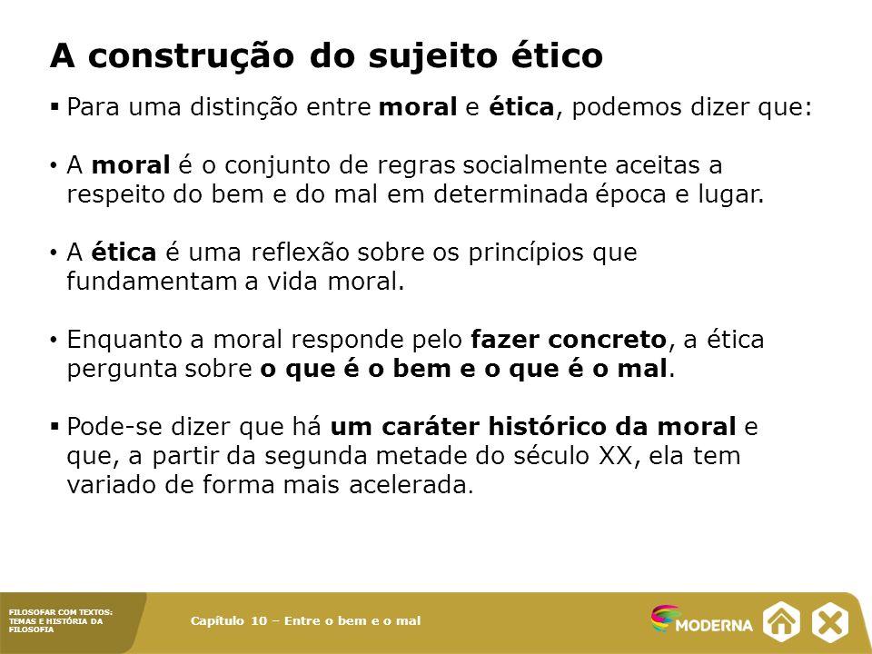 Capítulo 10 – Entre o bem e o mal FILOSOFAR COM TEXTOS: TEMAS E HISTÓRIA DA FILOSOFIA A construção do sujeito ético Para uma distinção entre moral e é