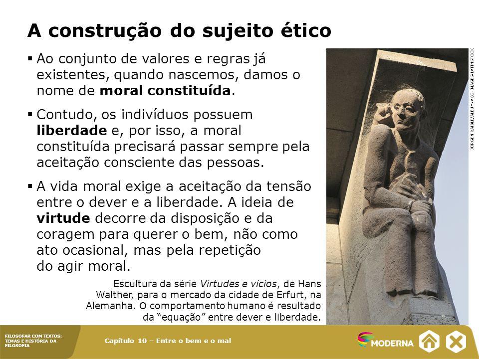 Capítulo 10 – Entre o bem e o mal FILOSOFAR COM TEXTOS: TEMAS E HISTÓRIA DA FILOSOFIA A construção do sujeito ético Ao conjunto de valores e regras já