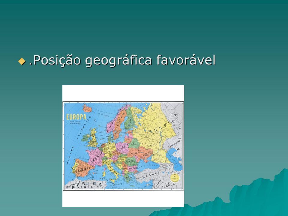 .Posição geográfica favorável.Posição geográfica favorável