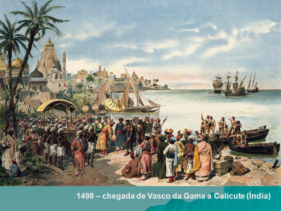 1498 – chegada de Vasco da Gama a Calicute (Índia)