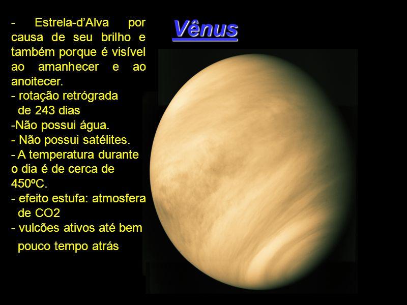 Vênus - Estrela-dAlva por causa de seu brilho e também porque é visível ao amanhecer e ao anoitecer. - rotação retrógrada de 243 dias -Não possui água