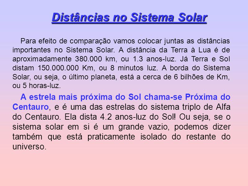 Para efeito de comparação vamos colocar juntas as distâncias importantes no Sistema Solar. A distância da Terra à Lua é de aproximadamente 380.000 km,