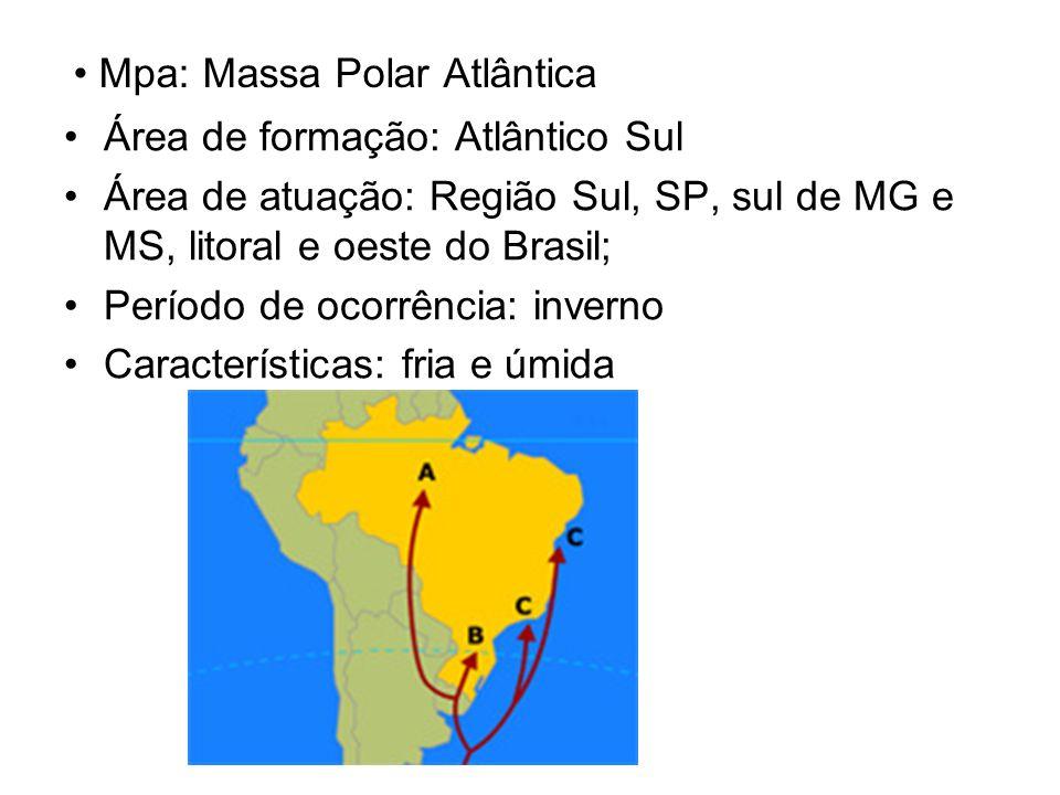Mpa: Massa Polar Atlântica Área de formação: Atlântico Sul Área de atuação: Região Sul, SP, sul de MG e MS, litoral e oeste do Brasil; Período de ocor