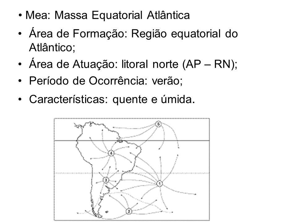Mea: Massa Equatorial Atlântica Área de Formação: Região equatorial do Atlântico; Área de Atuação: litoral norte (AP – RN); Período de Ocorrência: ver