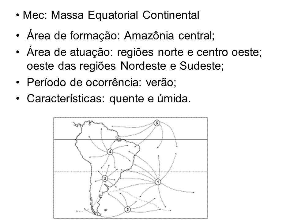 Mec: Massa Equatorial Continental Área de formação: Amazônia central; Área de atuação: regiões norte e centro oeste; oeste das regiões Nordeste e Sude