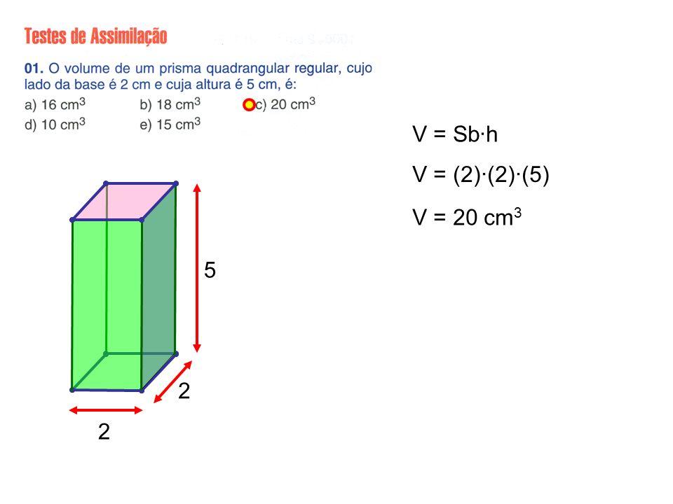 V = Sb·h V = (2)·(2)·(5) V = 20 cm 3 2 2 5
