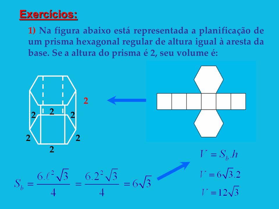 1) Na figura abaixo está representada a planificação de um prisma hexagonal regular de altura igual à aresta da base. Se a altura do prisma é 2, seu v