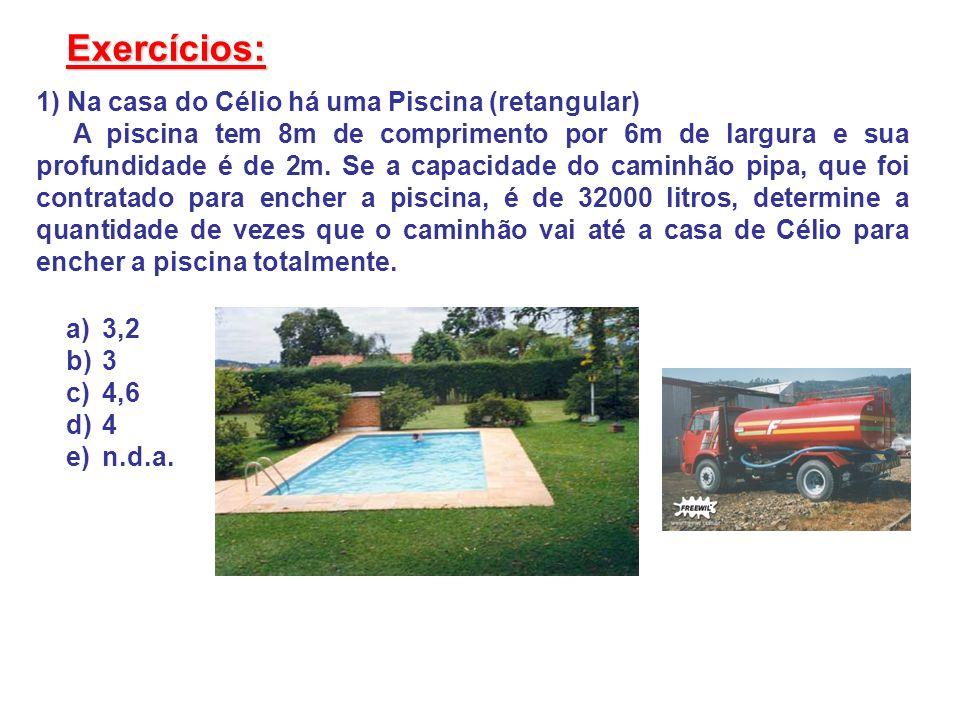 1) Na casa do Célio há uma Piscina (retangular) A piscina tem 8m de comprimento por 6m de largura e sua profundidade é de 2m. Se a capacidade do camin