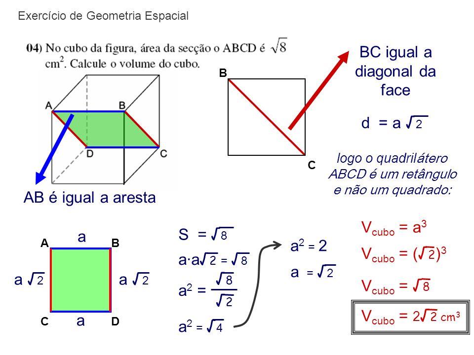Exercício de Geometria Espacial AB é igual a aresta C B BC igual a diagonal da face d = a 2 logo o quadril átero ABCD é um retângulo e não um quadrado