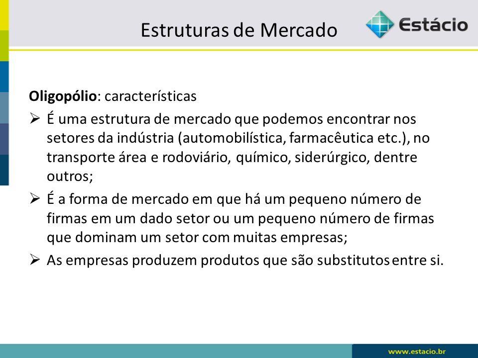 Estruturas de Mercado Oligopólio: características É uma estrutura de mercado que podemos encontrar nos setores da indústria (automobilística, farmacêu