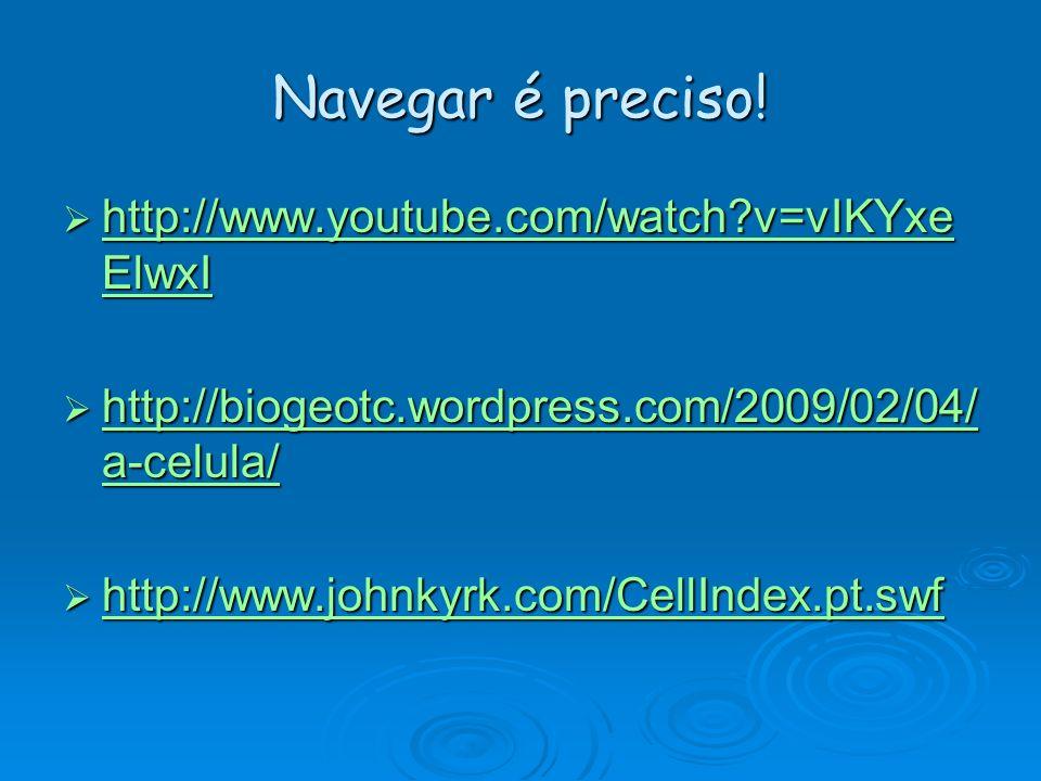 Navegar é preciso! http://www.youtube.com/watch?v=vIKYxe ElwxI http://www.youtube.com/watch?v=vIKYxe ElwxI http://www.youtube.com/watch?v=vIKYxe ElwxI
