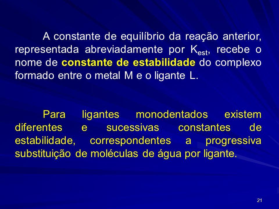 20 A complexação de um metal em solução aquosa por um ligante L sempre corresponde à reação: [M(H 2 O) 6 ] n+ + mL [ML m ] + 6 H 2 O na qual, molécula