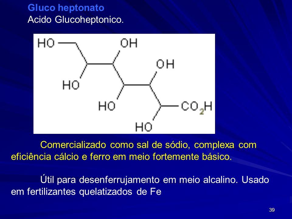 38 GLUDA Ácido Glutamico –ácido N, N-Diacético.. Reagente de uso geral, formando complexos com estabilidade similar ao NTA. Encontrado como sal tetras